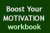 Boost Your Motivation WORKBOOK
