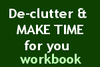 De-clutter and MAKE TIME for you WORKBOOK